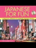Japanese for Fun: A Practical Approach to Learning Japanese Quickly (Audio CD Included) [With CD]