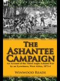 The Ashantee Campaign: An Account of the Third Anglo-Ashanti War by an Eyewitness, West Africa, 1873-4