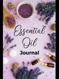 Essential Oil Journal: Recipe Notebook, Blend Organizer, Aromatherapy, Holistic Natural Healing Diffuser Recipes, Logbook For Testing Blends,