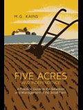 Five Acres and Independence: A Practical Guide to the Selection and Management of the Small Farm