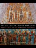 The Spectacle of the Late Maya Court: Reflections on the Murals of Bonampak