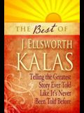 The Best of J. Ellsworth Kalas: Telling the Greatest Story Ever Told Like It's Never Been Told Before