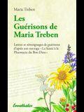 Les Guérisons de Maria Treben: Lettres Et Témongnages de Guérisons d'Après Son Ouvrage la Santé À La Pharmacie Du Bon Dieu