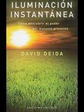 Iluminacion Instantanea: Como Descubrir el Poder del Instante Presente = Instant Enlightenment