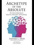 Archetype of the Absolute: The Unity of Opposites in Mysticism, Philosophy, and Psychology