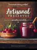 Artisanal Preserves: Small-Batch Jams, Jellies, Marmalades, and More