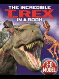 The Incredible T. Rex in a Book [With Easy-To-Assemble 3-D Model]