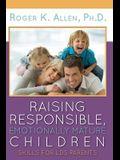 Raising Responsible, Emotionally Mature Children: Skills for LDS Parents