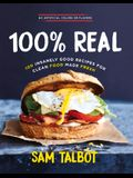 100% Real: 100 Insanely Good Recipes for Clea