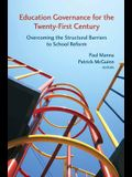 Education Governance for the Twenty-First Century: Overcoming the Structural Barriers to School Reform