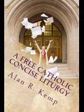 A Free Catholic Concise Liturgy: And Other Useful Writings