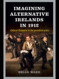 Imagining Alternative Irelands in 1912: Cultural Discourse in the Periodical Press
