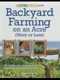 Backyard Farming on an Acre (More or Less): Eat Healthy, Save Money, and Live Sustainably in the Space You Have