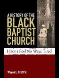 A History of the Black Baptist Church: I Don't Feel No Ways Tired