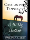 Christian In Training: A 40 Day Devotional