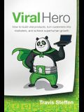 Viral Hero: How To Build Viral Products, Turn Customers Into Marketers, And Achieve Superhuman Growth