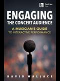 Engaging the Concert Audience: A Musician's Guide to Interactive Performance