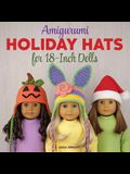 Amigurumi Holiday Hats for 18-Inch Dolls: 20 Easy Crochet Patterns for Christmas, Halloween, Easter, Valentine's Day, St. Patrick's Day & More