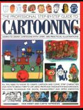 The Professional Step-By-Step Guide to Cartooning: Learn to Draw Cartoons with Over 1500 Practical Illustrations; All You Need to Know to Create Carto