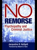 No Remorse: Psychopathy and Criminal Justice