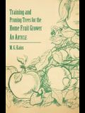 Training and Pruning Trees for the Home Fruit Grower - An Article