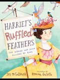 Harriet's Ruffled Feathers: The Woman Who Saved Millions of Birds