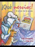Que Nervios!: El Primer Dia de Escuela = First Day Jitters