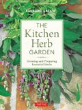 The Kitchen Herb Garden: Growing and Preparing Essential Herbs