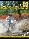 Adventure Motorcycling Manual: Everything You Need to Plan and Complete the Journey of a Lifetime