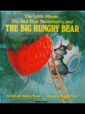 The Big Hungry Bear: The Little Mouse, the Red Ripe Strawberry, and