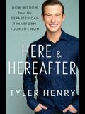 Here & Hereafter: How Wisdom from the Departed Can Transform Your Life Now