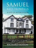 Samuel Rees Howells, a Life of Intercession: The Legacy of Prayer and Spiritual Warfare of an Intercessor