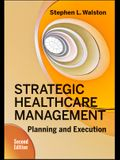 Strategic Healthcare Management: Planning and Execution, Second Edition