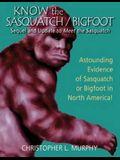 Know the Sasquatch/Bigfoot: sequel & update to Meet the Sasquatch
