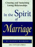 In the Spirit of Marriage: Creating and Sustaining Loving Relationships