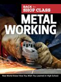 Metal Working: Real World Know-How You Wish You Learned in High School