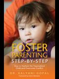 Foster Parenting Step-By-Step: How to Nurture the Traumatized Child and Overcome Conflict