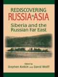 Rediscovering Russia in Asia: Siberia and the Russian Far East