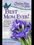Chicken Soup for the Soul: Best Mom Ever!: 101 Stories of Gratitude, Love and Wisdom
