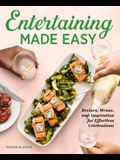 Entertaining Made Easy: Recipes, Menus, and Inspiration for Effortless Celebrations