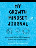 My Growth Mindset Journal: A Teacheras Workbook to Reflect on Your Practice, Cultivate Your Mindset, Spark New Ideas and Inspire Students
