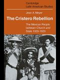 The Cristero Rebellion: The Mexican People Between Church and State 1926 1929