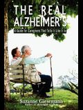 The Real Alzheimer's: A Guide for Caregivers That Tells It Like It Is