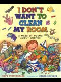 I Don't Want to Clean My Room: And Other Poems about Chores