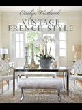 Carolyn Westbrook: Vintage French Style: Homes and Gardens Inspired by a Love of France