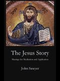 The Jesus Story: Musing for Meditation and Application