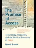 The Promise of Access: Technology, Inequality, and the Political Economy of Hope