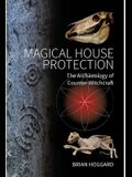 Magical House Protection: The Archaeology of Counter-Witchcraft