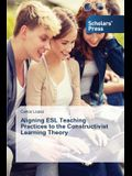 Aligning ESL Teaching Practices to the Constructivist Learning Theory