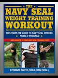 The Navy Seal Weight Training Workout: The Complete Guide to Navy Seal Fitness: Phase 2 Program